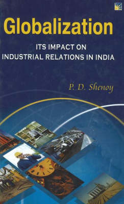 Globalisation: Its Impact on Industrial Relations in India (Paperback)