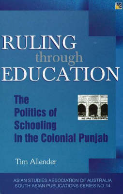 Ruling Through Education: The Politics of Schooling in the Colonial Punjab (Hardback)
