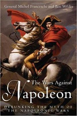 The Wars Against Napoleon: Debunking the Myth of the Napoleonic Wars (Hardback)