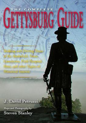 The Complete Gettysburg Guide: Walking and Driving Tours of the Battlefield, Town, Cemeteries, Field Hospital Sites, and Other Topics of Historical Interest - American Battle Series (Hardback)