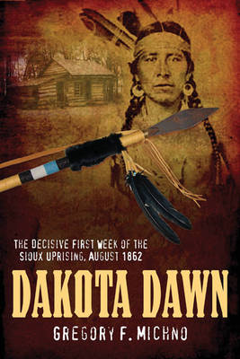 Dakota Dawn: The Decisive First Week of the Sioux Uprising, August 1862 (Hardback)