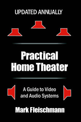 Practical Home Theater: A Guide to Video and Audio Systems (2005 Edition) (Paperback)