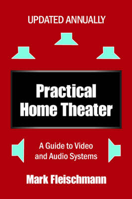 Practical Home Theater: A Guide to Video and Audio Systems (2007 Edition) (Paperback)