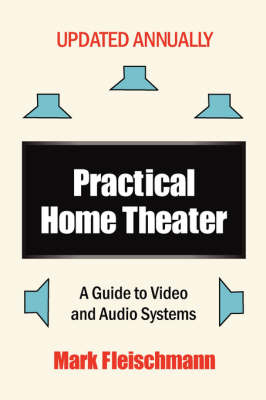 Practical Home Theater: A Guide to Video and Audio Systems (2008 Edition) (Paperback)