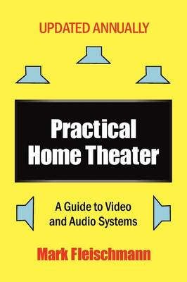 Practical Home Theater: A Guide to Video and Audio Systems (2010 Edition) (Paperback)