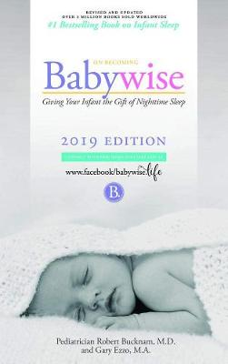 On Becoming Babywise: Giving Your Infant the Gift of Nighttime Sleep - Interactive Support - 2019 Edition - On Becoming Babywise (Paperback)