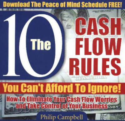 10 Cash Flow Rule You Can't Afford to Ignore!: How to Eliminate Your Cash Flow Worries and Take Control of Your Business (CD-Audio)