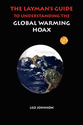 A Layman's Guide to Understanding the Global Warming Hoax (Paperback)