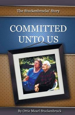 Committed Unto Us: The Stuckenbrucks' Story (Paperback)