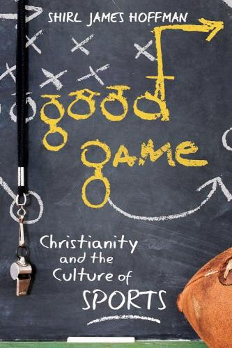 Good Game: Christianity and the Culture of Sports (Paperback)