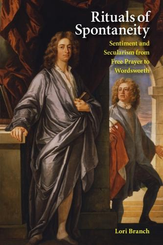 Rituals of Spontaneity: Sentiment and Secularism from Free Prayer to Wordsworth (Hardback)