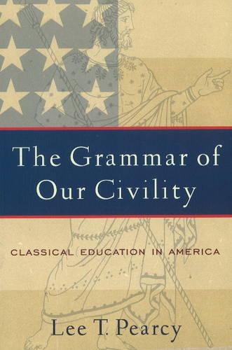 Grammar of Our Civility, The: Classical Education in America (Paperback)