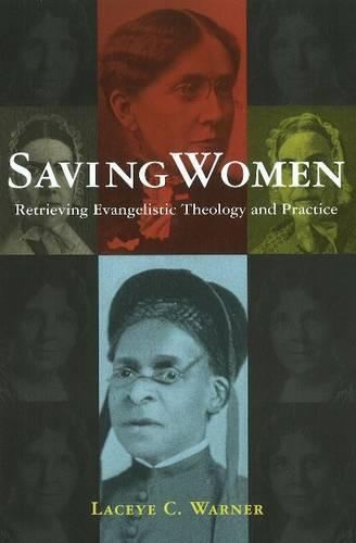Saving Women: Retrieving Evangelistic Theology and Practice (Hardback)