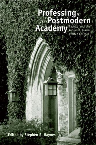 Professing in the Postmodern Academy: Faculty and the Future of Church-Related Colleges (Paperback)