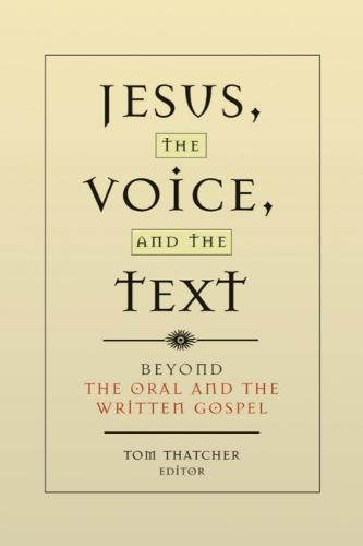 Jesus, the Voice, and the Text: Beyond The Oral and the Written Gospels (Paperback)
