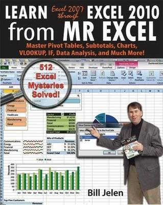 Learn Excel 2007 Through Excel 2010 from Mr Excel: Master Pivot Tables, Subtotals, Charts, VLOOKUP, IF, Data Analysis and Much More - 512 Excel Mysteries Solved! (Paperback)
