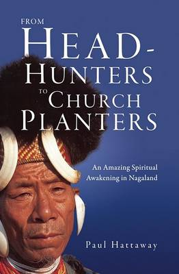 From Headhunters to Church Planters: An Amazing Spiritual Awakening in Nagaland (Paperback)