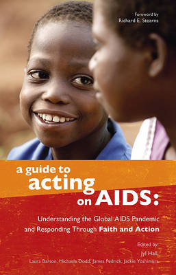 A Guide to Acting on AIDS: Understanding the Global AIDS Pandemic and Responding Through Faith and Action (Paperback)