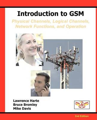 Introduction to GSM: Physical Channels, Logical Channels, Network Functions, and Operation (Paperback)