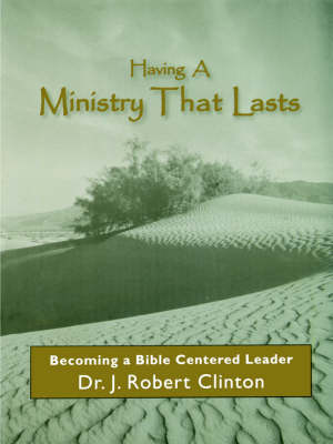 Having a Ministry That Lasts--By Becoming a Bible Centered Leader (Paperback)