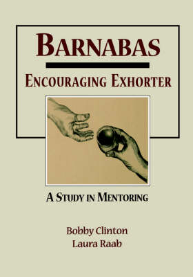 Barnabas: Encouraging Exhorter-A Study in Mentoring (Paperback)