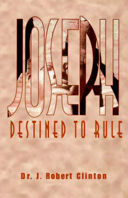 Joseph: Destined to Rule-A Study in Integrity and Divine Affirmation (Paperback)