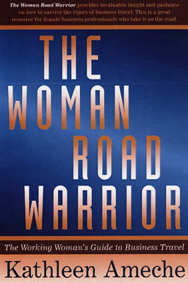 The Woman Road Warrior: The Professional Woman's Guide to Business Travel (Paperback)