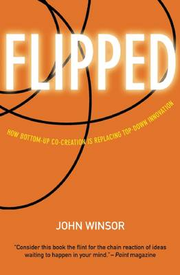 Flipped: How Bottom-Up Co-Creation is Replacing Top-Down Innovation (Paperback)