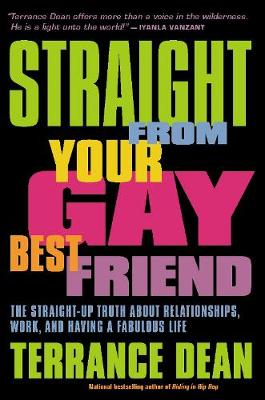 Straight from Your Gay Best Friend: The Straight-Up Truth About Relationships, Work, and Having a Fabulous Life (Paperback)
