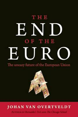 The End of the Euro: The Uneasy Future of the European Union (Hardback)