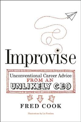 Improvise: Unconventional Career Advice from an Unlikely CEO (Paperback)