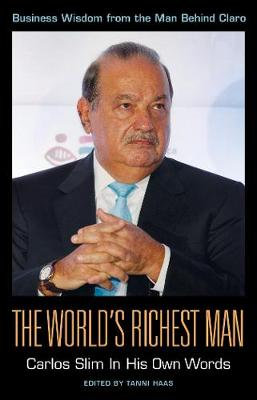 The World's Richest Man: Carlos Slim In His Own Words: Carlos Slim in His Own Words (Paperback)