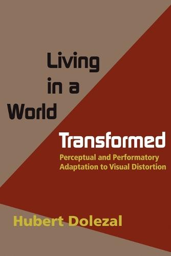 Living in a World Transformed: Perceptual and Performatory Adaptation to Visual Distortion (Paperback)