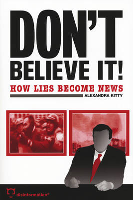 Don'T Believe it!: How Lies Become News (Paperback)