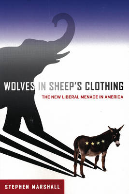 Wolves in Sheeps Clothing: The New Liberal Menace in America (Paperback)