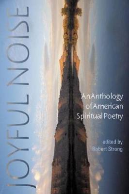 Joyful Noise: An Anthology of American Spiritual Poetry (Paperback)