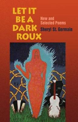 Let it be a Dark Roux: New and Selected Poems (Paperback)