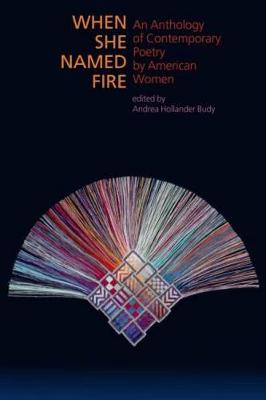 When She Named Fire: An Anthology of Contemporary Poetry by American Women (Paperback)