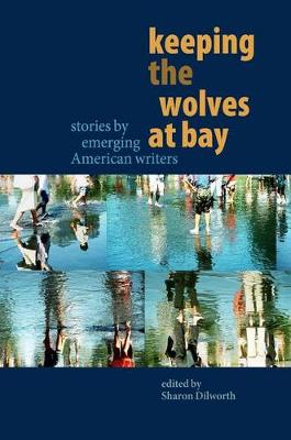 Keeping the Wolves at Bay: Stories by Emerging American Writers (Paperback)