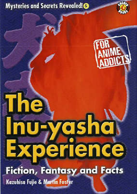 The Inu-Yasha Experience: Fiction, Fantasy and Facts (Paperback)