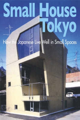 Small House Tokyo: How the Japanese Live Well in Small Spaces (Paperback)