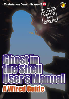 Ghost In The Shell User's Manual: A Wired Guide (Paperback)