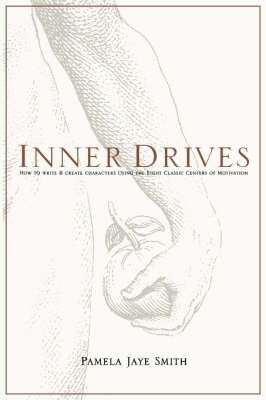 Inner Drives: How to Write and Create Characters Using the Eight Classic Centers of Motivation (Paperback)