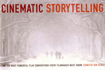 Cinematic Storytelling: The 100 Most Powerful Film Conventions Every Filmmaker Must Know (Paperback)