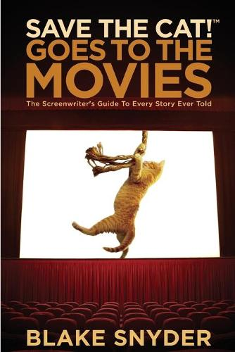 Save the Cat! Goes to the Movies: The Screenwriter's Guide to Every Story Ever Told (Paperback)