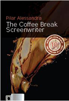 The Coffee Break Screenwriter: Writing Your Script Ten Minutes at a Time (Paperback)