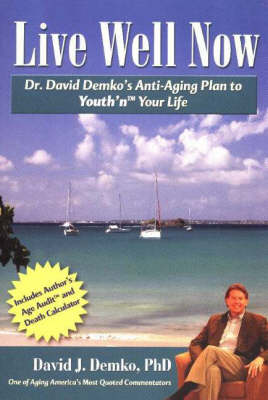 """Live Well Now: Dr. David Demko's Anti-Aging Plan to """"Youth'n"""" Your Life (Paperback)"""