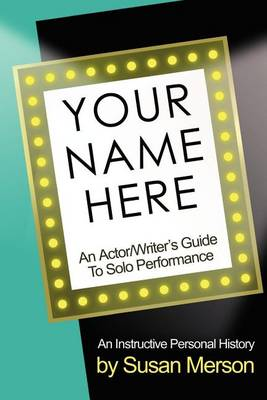 Your Name Here: An Actor and Writer's Guide to Solo Performance (Paperback)