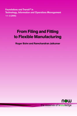 From Filing and Fitting to Flexible Manufacturing: A Study in the Evolution of Process Control - Foundations and Trends in Technology, Information and Operations Management 1 (Paperback)