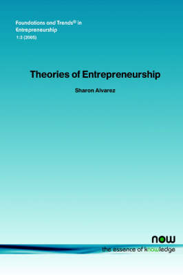 Theories of Entrepreneurship: Alternative Assumptions and the Study of Entrepreneurial Action - Foundations and Trends in Entrepreneurship 3 (Paperback)